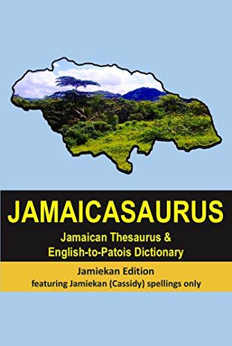 JAMAICASAURUS: English-to-Patois Dictionary & Jamaican Thesaurus - Jamiekan Spellings Edition (English Edition)