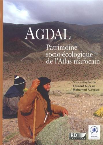 AGDAL: Patrimoine socio-écologique de l'Atlas marocain. par Mohamed Alifriqui, Laurent Auclair