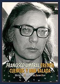 Treinta cuentos y una balada par Francisco Umbral