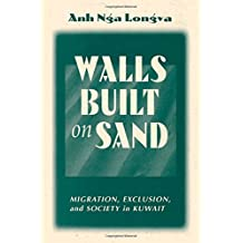 Walls Built On Sand: Migration, Exclusion, And Society In Kuwait