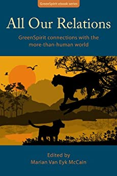 All Our Relations: GreenSpirit connections with the more-than-human world (GreenSpirit ebooks) by [Van Eyk McCain, Marian]