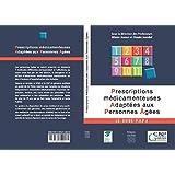 Prescriptions médicamenteuses adaptées aux personnes âgées: Le guide PAPA