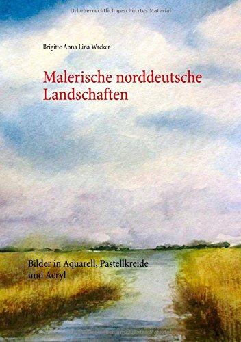 Malerische norddeutsche Landschaften: Bilder in Aquarell, Pastellkreide und Acryl (Landschafts-malerei, Acryl)