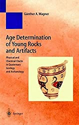 Age Determination of Young Rocks and Artifacts: Physical and Chemical Clocks in Quaternary Geology and Archaeology (Natural Science in Archaeology)