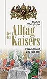 Der Alltag des Kaisers. Franz Joseph und sein Hof (HAYMON TASCHENBUCH)