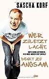 Sascha Korf ´Wer zuletzt lacht, denkt zu langsam: Heute schon antworten, was Ihnen morgen erst einfällt´