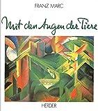 Franz Marc: Mit den Augen der Tiere. 25 Gemälde mit einer Einführung von Wolf Stadler