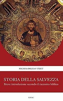 Storia della Salvezza: Breve introduzione secondo il racconto biblico di [Tábet, Michelangelo]