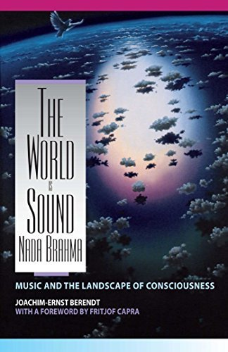 The World Is Sound: Nada Brahma: Music and the Landscape of Consciousness by Joachim-Ernst Berendt (1991) Paperback