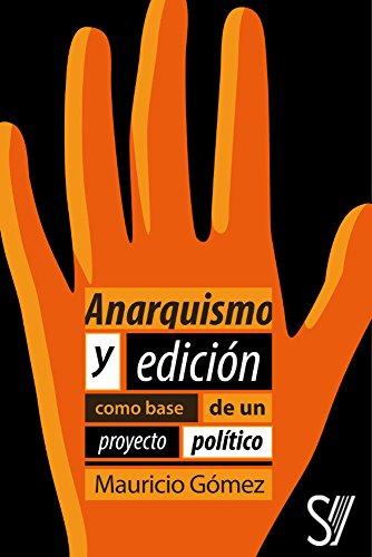 Anarquismo y edición como base de un proyecto político