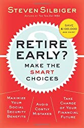 Retire Early? Make the SMART Choices by Steven A. Silbiger (2005-08-23)