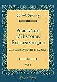 Abregé de L'Histoire Ecclesiastique, Vol. 3: Contenant Les VII., VIII. Et IX. Siècles (Classic Reprint)