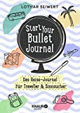 Start Your Bullet Journal: Das Reise-Journal für Traveller & Sinnsucher