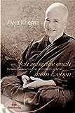 Ich schenke euch mein Leben. Die Lebensgeschichte einer deutschen Buddhistin - Ayya Khema