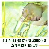Lullabies für das Neugeborene: Zen Musik Schlaf (Hintergrundmusik für Baby in den Schlaf)