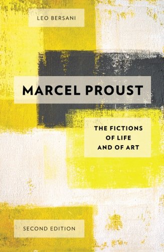 Marcel Proust: The Fictions Of Life And Of Art