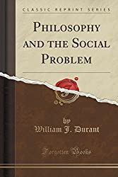 Philosophy and the Social Problem (Classic Reprint) by Will Durant (2012-06-16)