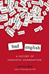 Bad English: A History of Linguistic...