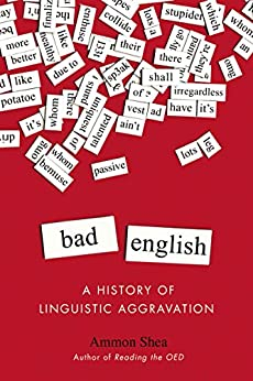 Bad English: A History of Linguistic Aggravation par [Shea, Ammon]