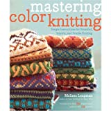 By Melissa Leapman ( Author ) [ Mastering Color Knitting: Simple Instructions for Stranded, Intarsia, and Double Knitting By Nov-2010 Paperback