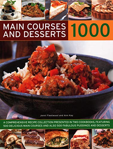 Main Courses & Desserts 1000: A Complete Set of Two Volumes Containing 500 Delicious Main Courses Together with 500 Fabulous Puddings and Desserts