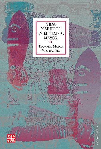 Vida y Muerte en el Templo Mayor (Antropologia) por Eduardo Matos Moctezuma
