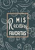 Mis Recetas Favoritas: Libro de recetas mis platos - Libro de recetas en blanco...