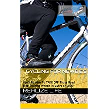 Realize Life Cycling for Newbies: You'll  Be Able To TAKE OFF Those Road Bike Training Wheels in 24hrs or LESS! (English Edition)