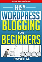 Easy WordPress Blogging For Beginners: A Step-by-Step Guide to Create a WordPress Website, Write What You Love, and Make Money, From Scratch!(Online Business Series) by Rawee M. (2013-11-23)
