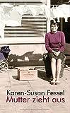 Mutter zieht aus: Roman Gebundene Ausgabe von Karen-Susan Fessel