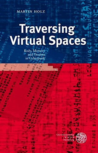 Traversing Virtual Spaces: Body, Memory and Trauma in Cyberpunk (Anglistische Forschungen)