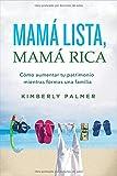 Mamá Lista, Mamá Rica: Cómo Aumentar Tu Patrimonio Mientras Formas una Familia = Smart Mom, Rich Mom