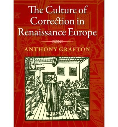 [ THE CULTURE OF CORRECTION IN RENAISSANCE EUROPE BY GRAFTON, ANTHONY](AUTHOR)HARDBACK