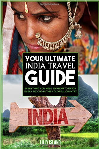 YOUR ULTIMATE INDIA TRAVEL GUIDE: Everything you need to know to enjoy every second in this colorful country I Indien Reiseführer