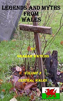Legends and Myths From Wales - Central Wales (English Edition) von [Watkins, Graham]