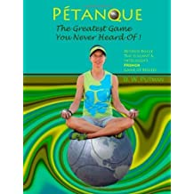 Petanque: The Greatest Game You Never Heard Of!: Volume 1 by B W. Putman (2011-10-07)