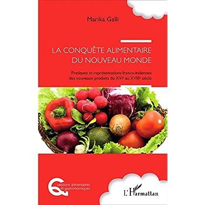 La conquête alimentaire du nouveau monde: Pratiques et représentations franco-italiennes des nouveaux produits du XVIe au XVIIIe siècle (Questions alimentaires et gastronomiques)