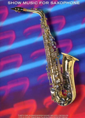 Show music for saxophone: [thirty-two showstoppers in easy melody-line solos for alto or tenor sax plus guitar chord symbols]