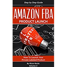 Amazon FBA: How to Launch your Private Label Product (Product Launch Book 3) (English Edition)