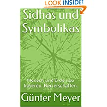 Sidhas und Symbolikas 71 Seriten.: Mensch und Erde neu kreieren. Neu erschaffen. (German Edition)