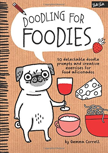 Doodling for Foodies: 50 delectable doodle prompts and creative exercises for food aficionados (Dodling)