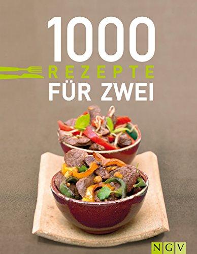 1000 Rezepte für zwei: Zu zweit genießen ganz ohne Umrechnen: Die schönsten Rezepte für Paare (1000 Rezeptideen)