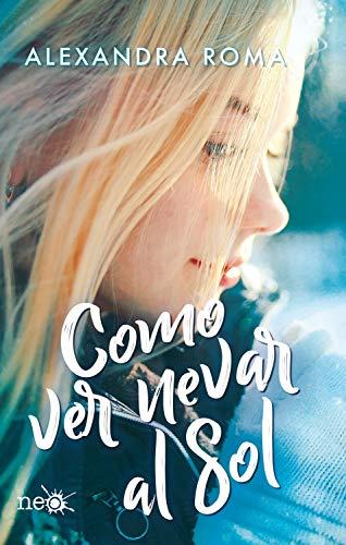 Como ver nevar al sol eBook: Roma, Alexandra: Amazon.es: Tienda Kindle