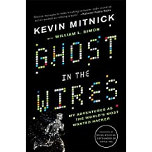 Ghost In The Wires: My Adventures as the World's Most Wanted Hacker by Kevin Mitnick (2012-05-03)