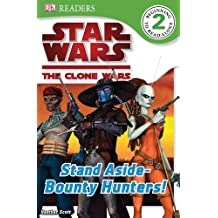 Star Wars Clone Wars: Stand Aside-Bounty Hunters! (DK Readers: Level 2) by Simon Beecroft (2009-12-07)