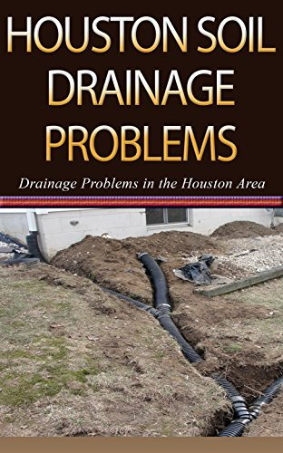 Houston Soil Drainage Problems: Drainage Problems in the Houston Area (English Edition)
