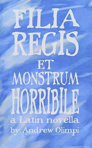 Filia Regis et Monstrum Horribile: Volume 1 (Comprehensible Classics) por Andrew Olimpi