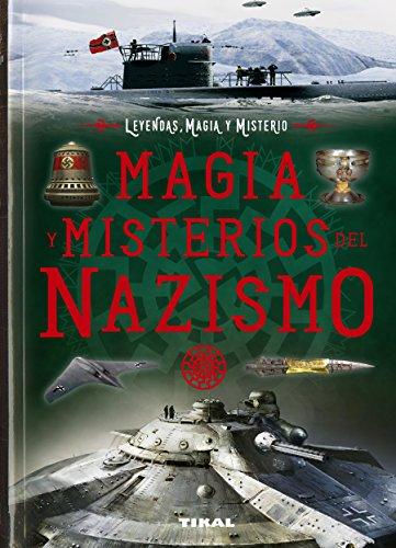 Magia y misterios del nazismo (Leyendas, magia y misterio) por Tikal Ediciones S A
