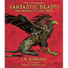 Fantastic Beasts and Where to Find Them: The Illustrated Edition (Harry Potter Illustrated Editions)