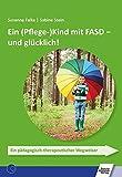 Ein (Pflege-)Kind mit FASD - und glücklich!: Ein pädagogisch-therapeutischer Wegweiser - Susanne Falke, Sabine Stein
